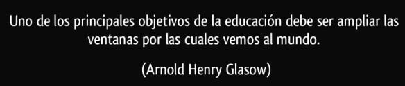 frase-uno-de-los-principales-objetivos-de-la-educacion-debe-ser-ampliar-las-ventanas-por-las-cuales-arnold-henry-glasow-137226